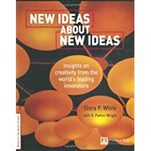 New Ideas About New Ideas: Insights on Creativity from the World's Leading Innovators by White, Shira P. (2002) Paperback