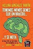 Tenemos menos genes que un brócoli … y se nota. Un viaje por las cuestiones más alucinantes de la genética y la epigenética (Fuera de colección)
