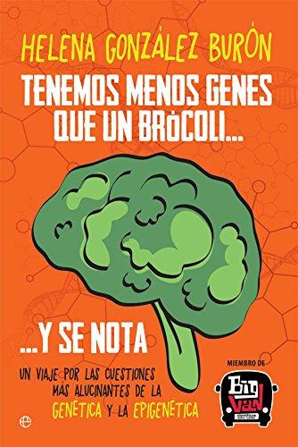 Tenemos menos genes que un brócoli … y se nota. Un viaje por las cuestiones más alucinantes de la genética y la epigenética (Fuera de colección) por Helena González Burón