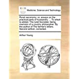 Rural oeconomy: or, essays on the practical parts of husbandry. ... To which is added, The rural Socrates: being memoirs of a country philosopher. By ... farmer's letters. Second edition, corrected. by Arthur Young (2010-05-27)