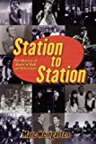 Station To Station: The Secret History of Rock & Roll on Television: The Secret History of Rock 'n' Roll on Television