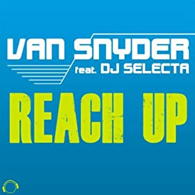 Van Snyder feat. DJ Selecta-Reach Up (The Hands Up Remixes)