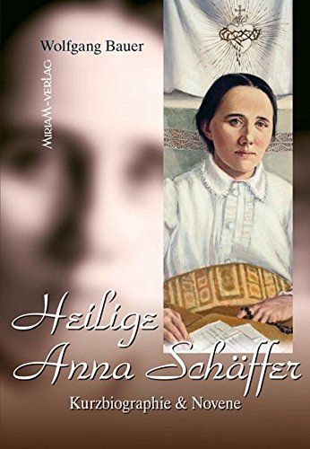 Heilige Anna Schäffer: Kurzbiographie & Novene