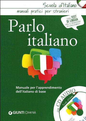 Parlo italiano. Manuale per l'apprendimento dell'italiano di base. Con CD Audio