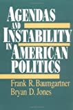 Agendas and Instability in American Politics (American Politics & Political Economy)