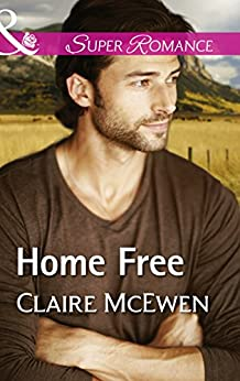 Home Free (Mills & Boon Superromance) (Sierra Legacy, Book 3) by [McEwen, Claire]
