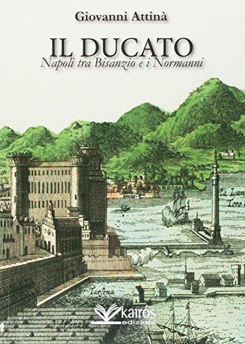 Il ducato. Napoli tra Bisanzio e i Normanni di Giovanni Attinà