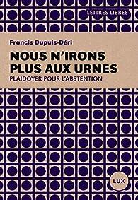 Nous n'irons plus aux urnes par Francis Dupuis-Déri