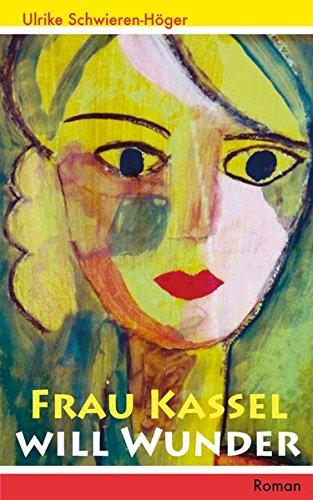 Frau Kassel will Wunder: Ein Roman über Heiler, Scharlatane und die Liebe in Zeiten der Krise