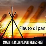Flauto di pan (Musiche Indiane per rilassarsi, Canzoni molto belle, Pensiero positivo, Centro benessere, Yoga & Meditazione)