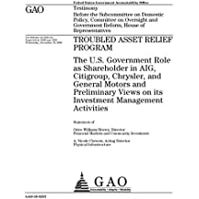 Troubled Asset Relief Program : the U.S. government role as shareholder in AIG, Citigroup, Chrysler, and General Motors and preliminary views on its investment management activities