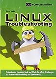 Linux-Troubleshooting: Professionelle Reparatur-Tools und Schritt-für-Schritt-Anleitungen zur Systgemwiederherstellung und Datenrettung