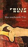 Das sterbende Tier - Philip Roth