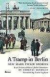 A Tramp in Berlin: New Mark Twain Stories