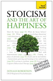 Stoicism and the Art of Happiness - Ancient tips for modern challenges: Teach Yourself by [Donald Robertson]