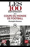 Les 100 histoires de la coupe du monde de football: « Que sais-je ? » n° 4010