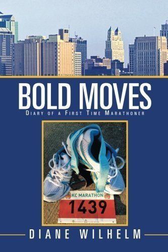 Bold Moves: Diary of a First Time Marathoner by Wilhelm, Diane (2012) Paperback