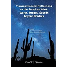 Transcontinental Reflections on the American West: Words, Images, Sounds beyond Borders