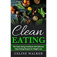Clean Eating: The Clean Eating Cookbook with Delicious Clean Eating Recipes for Weight Loss  (English Edition)
