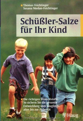 Schüßler-Salze für Ihr Kind: Die richtigen Mineralstoffe: So sichern Sie die gesunde Entwicklung vom Säuglingsalter bis zur Pubertät