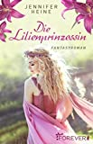Die Lilienprinzessin: Fantasyroman
