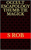 Occult Escapology Thumb Tie Magick