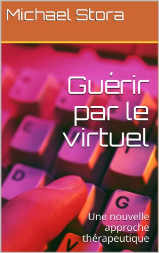 Guérir par le virtuel: Une nouvelle approche thérapeutique (French Edition)