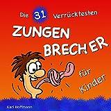 Die 31 Verrücktesten ZUNGENBRECHER für Kinder: Kinderbuch mit 31 Bildern