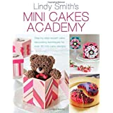 Mini Cakes Academy: Step-by-Step Expert Cake Decorating Techniques for Over 30 Mini Cake Designs by Lindy Smith (2014-11-05)