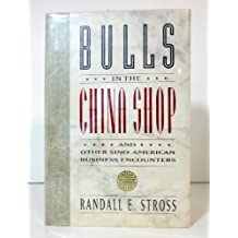 Bulls in the China Shop: And Other Sino-American Business Encounters by Randall E. Stross (1991-06-05)