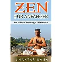 Zen für Anfänger: Eine praktische Einweisung in Zen Meditation