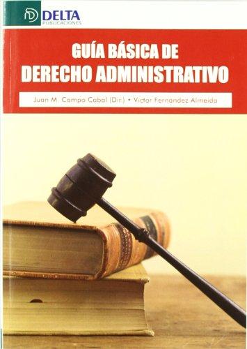 Guía básica de derecho administrativo por Juan Manuel Campo