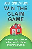 Win The Claim Game: An Insider's Guide To A Successful Home Insurance Claim