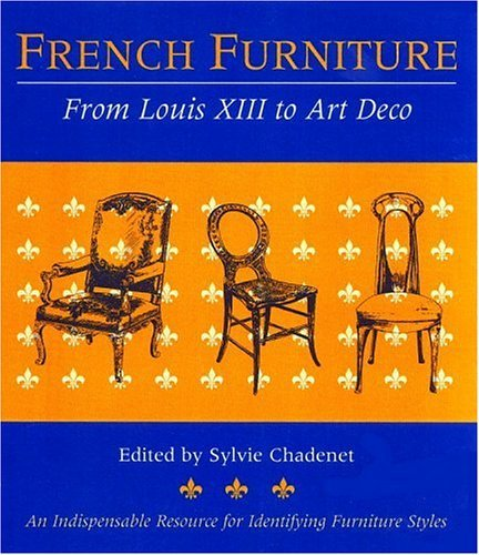 French Furniture : From Louis XIII to Art Deco by Sylvie Chadenet (2001-06-02)