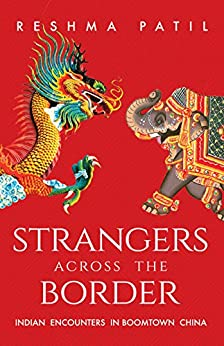 Strangers across the Border: Indian Encounters in Boomtown China by [Patil, Reshma]