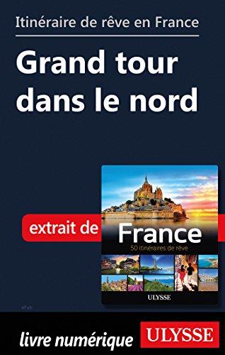 Descargar Libro Itinéraire de rêve en France - Grand tour dans le nord de Collectif