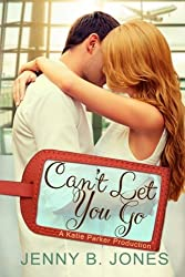 Can't Let You Go (A Katie Parker Production) (Volume 4) by Jenny B. Jones (2014-09-15)