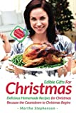 Edible Gifts for Christmas: Delicious Homemade Recipes for Christmas Because the Countdown to Christmas Begins best price on Amazon @ Rs. 878