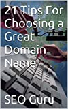 21 Tips For Choosing a Great Domain Name (English Edition)