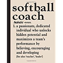 Softball Coach - Noun. Notebook: Journal, Coach Appreciation gift, thank you retirement gift ideas for all sport Coaches: volleyball basketball ... funny gift for man & woman (Cool Gag Gift)