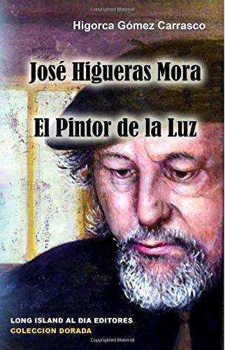 Jose Higueras Mora El Pintor de la Luz: Volume 9 (Coleccion Dorada)