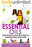 Essential Oils: Unleash the Power of Essential Oils for Weight Loss, Aromatherapy, Beauty, and Stress Relief (Essential Oils and Aromatherapy - Healing Recipes, Beginners, Aromatics) (English Edition)