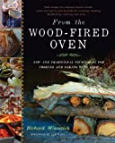 From the Wood-Fired Oven: New and Traditional Techniques for Cooking and Baking with Fire