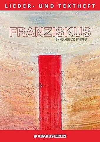 Franziskus - Ein Heiliger und ein Papst: Lieder- und Textheft: 56 Seiten · A4 Heft (Bilder Papst Franziskus)