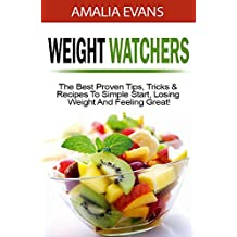 Weight Watchers 2017: The Best Proven Tips, Tricks & Recipes To Simple Start, Losing Weight And Feeling Great! (English Edition)