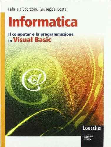 Informatica. Il computer e la programmazione in Visual Basic. Per gli Ist. tecnici. Con espansione online