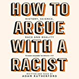How to Argue With a Racist: History, Science, Race and Reality