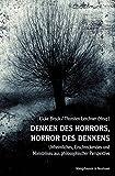 Denken des Horrors, Horror des Denkens: Erschreckendes, Monströses und Unheimliches in Philosophie, Psychologie und Literatur