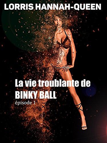La vie troublante de Binky Ball - Episode 1: Thriller érotique, espionnage, humour par Lorris Hannah-Queen