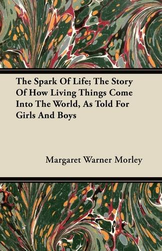 The Spark Of Life; The Story Of How Living Things Come Into The World, As Told For Girls And Boys Cover Image